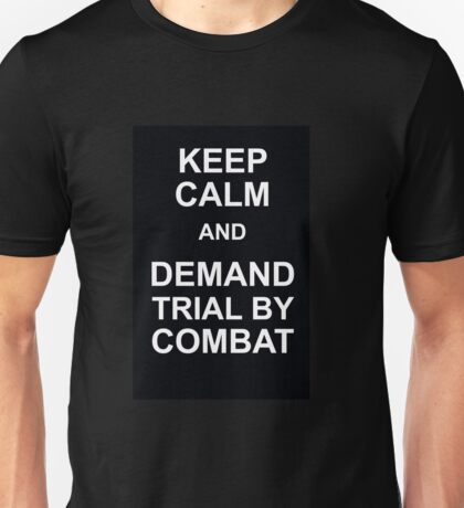 KEEP CALM AND DEMAND TRIAL BY COMBAT Unisex T-Shirt