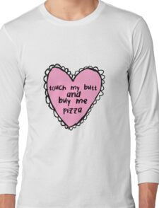 Touch My Butt And Buy Me Pizza Long Sleeve T-Shirt