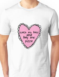 Touch My Butt And Buy Me Pizza Unisex T-Shirt