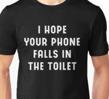 I Hope Your Phone Falls In The Toilet Funny T-Shirt Men Women Unisex T-Shirt