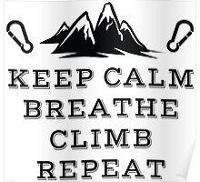 Rock Climbing Be Calm Breathe Climb Repeat Poster