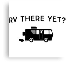 RV there yet? Canvas Print