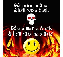 GIVE A MAN A BANK Photographic Print