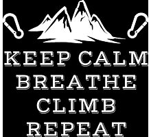 Rock Climbing Keep Calm Breathe Climb Repeat Photographic Print