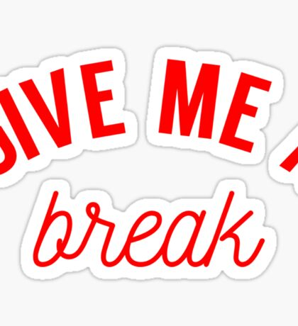 Give Me A Break Sticker