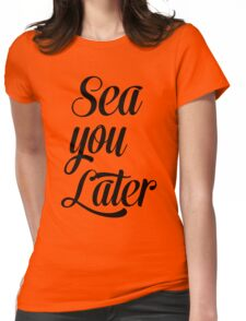 Sea you later Womens Fitted T-Shirt