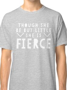 She is Fierce - Shakespeare Quote Classic T-Shirt