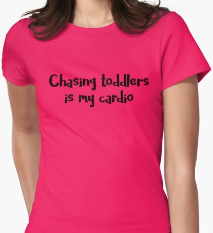 Chasing Toddlers is My Cardio Womens Fitted T-Shirt