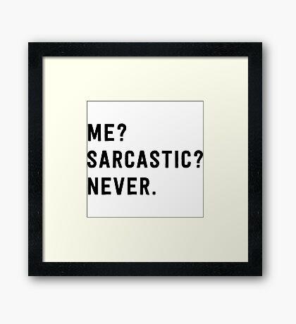 Me? Sarcastic? Never. Framed Print
