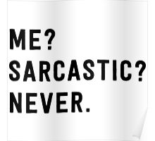Me? Sarcastic? Never. Poster