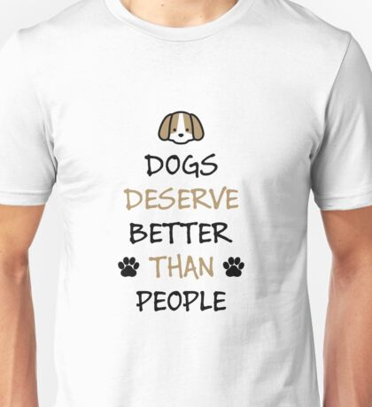 Dogs Deserve Better Than People Unisex T-Shirt