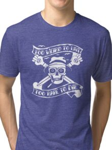 Too weird to live.. to rare to die - Hunter S Thompson Skull Parody Tri-blend T-Shirt