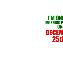 i'm only a morning person on december 25th by Glamfoxx