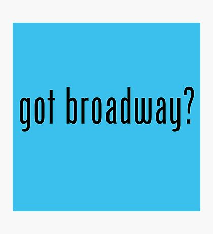 Got Broadway? Photographic Print