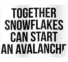 together snowflakes can start an avalanche Poster