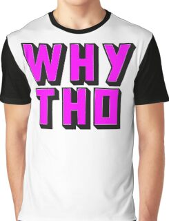 Why Tho? Graphic T-Shirt