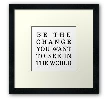 Be The Change You Want To See In The World Framed Print