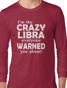 I'm The Crazy Libra Everyone Warned You About Long Sleeve T-Shirt