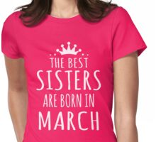 THE BEST SISTERS ARE BORN IN MARCH Womens Fitted T-Shirt