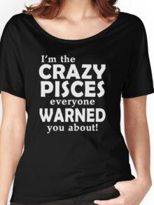 I'm The Crazy Pisces Everyone Warned You About Women's Relaxed Fit T-Shirt