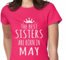THE BEST SISTERS ARE BORN IN MAY Womens Fitted T-Shirt