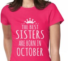 THE BEST SISTERS ARE BORN IN OCTOBER Womens Fitted T-Shirt