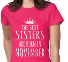 THE BEST SISTERS ARE BORN IN NOVEMBER Womens Fitted T-Shirt