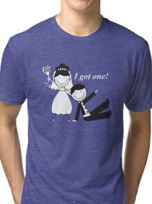 I Got One - Funny Gift for Bride, Just Married T-shirt Tri-blend T-Shirt