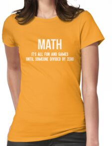 Math it's all fun and games until someone divided by zero Womens Fitted T-Shirt