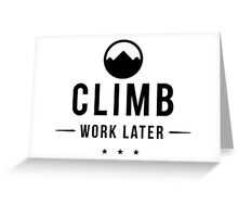 Climb Now Work Later Greeting Card