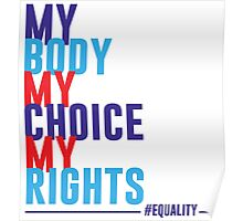 My Body My Choice My Rights Poster