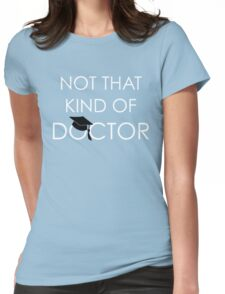 Not That Kind Of Doctor Funny PhD Graduation Gift Womens Fitted T-Shirt