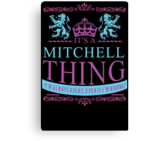It's a Mitchell Thing  Canvas Print