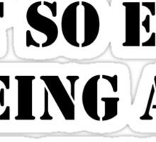 Hey, It's Not So Easy Being An Editor - Black Text Sticker