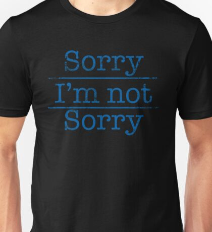 Sorry I'm Not Sorry Tee Cynically Sarcastic Shirt  Unisex T-Shirt