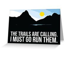 Amazing 'The Trails are Calling. I Must Go Run Them.' T-Shirt and Accessories for Trail Runners Greeting Card