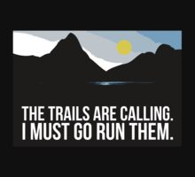 Amazing 'The Trails are Calling. I Must Go Run Them.' T-Shirt and Accessories for Trail Runners by Albany Retro