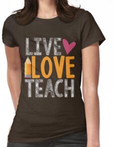 Live Love Teach Funny Teacher Shirt Womens Fitted T-Shirt