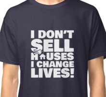 Realtor Real Estate Agent I Don't Sell Houses I Change Lives Classic T-Shirt