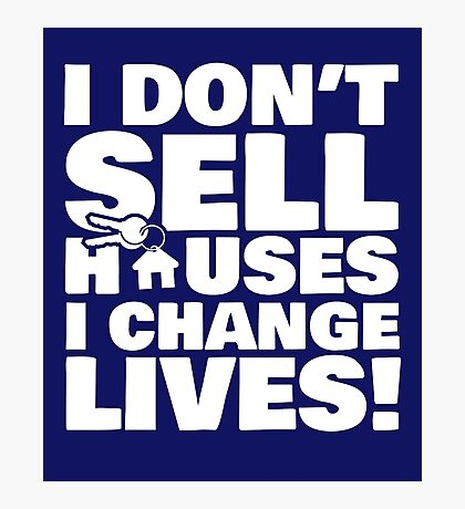 Realtor Real Estate Agent I Don't Sell Houses I Change Lives Photographic Print