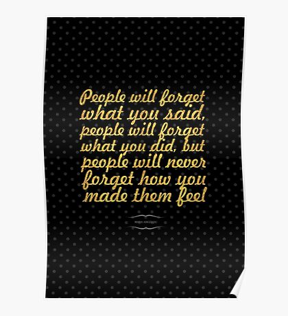 "People will forget... ""Maya Angelou"" Inspirational Quote Poster"