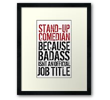 Funny 'Stand-Up Comedian Because Badass Isn't an official Job Title' T-Shirt Framed Print