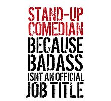 Funny 'Stand-Up Comedian Because Badass Isn't an official Job Title' T-Shirt Photographic Print