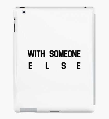 With Someone Else iPad Case/Skin