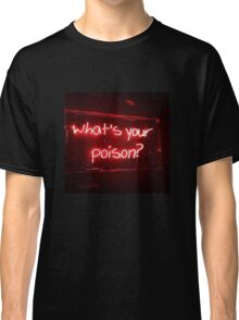 What's Your Poison? Classic T-Shirt