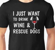 I Just Want to Drink Wine and Rescue Dogs Unisex T-Shirt