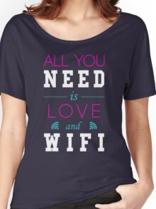 All You Need Is Love and Wifi Text Sentence Typography Women's Relaxed Fit T-Shirt