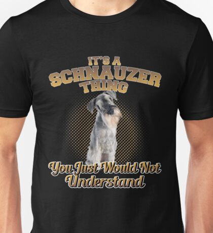 It's A Schnauzer Thing Unisex T-Shirt