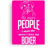 The More People I Meet The More I Love My Boxer Canvas Print