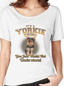 It's A Yorkie Thing Women's Relaxed Fit T-Shirt